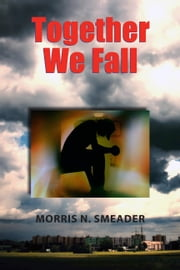 Together We Fall ebook by Morris N. Smeader