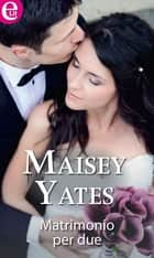Matrimonio per due - eLit ebook by Maisey Yates