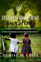 Declarations for My Daughters ebook by Denise N. Fyffe