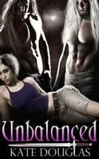 Unbalanced ebook by Kate Douglas