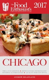 Chicago - 2017 - The Food Enthusiast's Complete Restaurant Guide ebook by Andrew Delaplaine