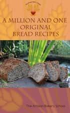 A Million And One Original Bread Recipes ebook by The Artisan Bakery School