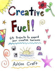Creative Fuel!: 65 Projects to Expand Your Creative Horizons ebook by Ashlee Craft