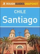 Rough Guides Snapshot Chile: Santiago ebook by Rough Guides