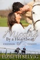 Missing By a Heartbeat - A Chandler County Novel ebook by Lizbeth Selvig