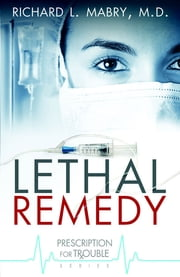 Lethal Remedy - Prescription for Trouble #4 ebook by Richard L. Mabry