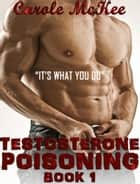 "Testosterone Poisoning Book 1 ""It's what you do."" ebook by Carole McKee"