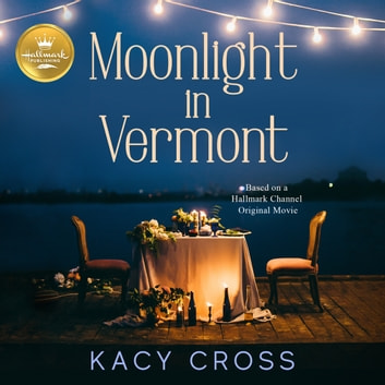Moonlight in Vermont - Based on the Hallmark Channel Original Movie audiobook by Kacy Cross,Emily Woo Zeller