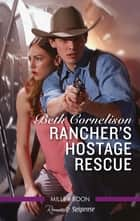 Rancher's Hostage Rescue ebook by Beth Cornelison
