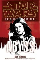 Abyss: Star Wars (Fate of the Jedi) ebook by Troy Denning