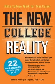 The New College Reality: Make College Work For Your Career ebook by Bonnie Kerrigan Snyder