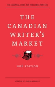 The Canadian Writer's Market, 18th Edition ebook by Joanna Karaplis