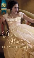 The Duchess Hunt (Mills & Boon Historical) eBook by Elizabeth Beacon