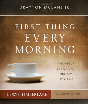 First Thing Every Morning - Turn Your Life Around One Day at a Time ebook by Lewis Timberlake