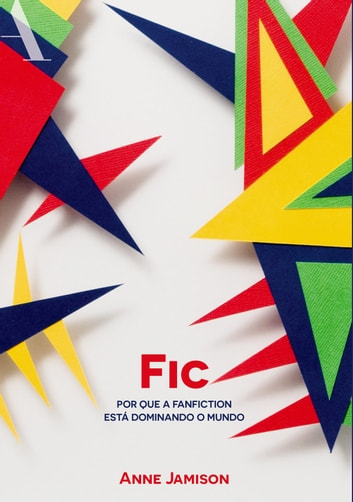 Fic - Por que a fanfiction está dominando o mundo ebook by Anne Jamison
