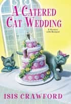 A Catered Cat Wedding ebook by Isis Crawford
