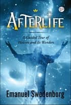 Afterlife - A guided tour to heaven and its wonders ebook by Emanuel Swedenborg