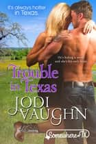 TROUBLE IN TEXAS - Somewhere, Texas ebook by Jodi Vaughn