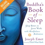 Buddha's Book of Sleep Deluxe - Sleep Better in Seven Weeks with Mindfulness Meditation ebook by Joseph Emet