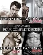 Four Series Collection: Temptation, Binding Heart, Claiming Love, Dangerous Desire ebook by Lucia Jordan