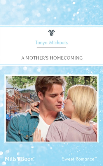 A Mother's Homecoming ebook by Tanya Michaels