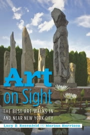 Art on Sight: The Best Art Walks In and Near New York City ebook by Lucy D. Rosenfeld,Marina Harrison