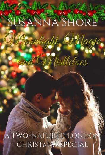 Moonlight, Magic and Mistletoes. A Two-Natured London Christmas Special. ebook by Susanna Shore