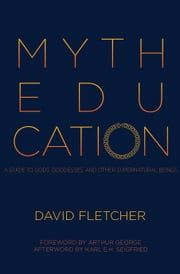 Myth Education: A Guide to Gods, Goddesses, and Other Supernatural Beings