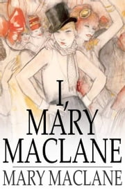 I, Mary MacLane - A Diary of Human Days ebook by Mary MacLane