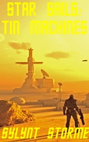 Star Sails: Tin Machines ebook by Sylynt Storme