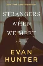 Strangers When We Meet - A Novel eBook by Evan Hunter