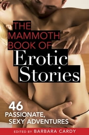 The Mammoth Book of Erotic Stories - 46 passionate, sexy adventures ebook by Barbara Cardy
