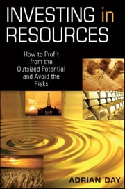 Investing in Resources - How to Profit from the Outsized Potential and Avoid the Risks ebook by Adrian Day