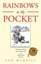 Rainbows in My Pocket ebook by Zed Merrill