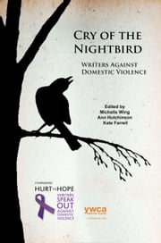Cry of the Nightbird: Writers Against Domestic Violence ebook by Michelle Wing,Ann Hutchinson,Kate Farrell