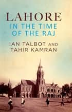 Lahore in the Time of the Raj ebook by Ian Talbot, Tahir Kamran