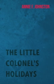 The Little Colonel's Holidays ebook by Annie Fellows Johnston