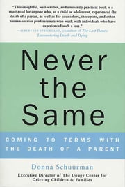 Never the Same - Coming to Terms with the Death of a Parent ebook by Donna Schuurman