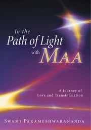In the Path of Light with Maa - A Journey of Love and Transformation ebook by Swami Parameshwarananda
