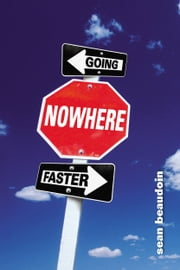 Going Nowhere Faster ebook by Sean Beaudoin