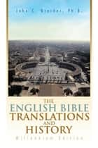 Ebook The English Bible Translations and History di Ph.D. John C. Greider