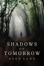 Shadows of Tomorrow: 2 Post-Apocalyptic Short Stories ebook by Ryan Lanz