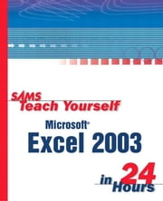 Sams Teach Yourself Microsoft Office Excel 2003 in 24 Hours ebook by Reisner, Trudi