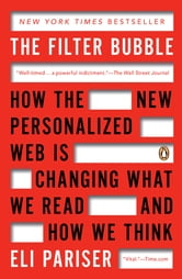 The Filter Bubble - How the New Personalized Web Is Changing What We Read and How We Think ebook by Eli Pariser