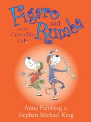 Figaro and Rumba and the Crocodile Cafe ebook by Anna Fienberg,Stephen Michael King