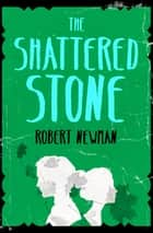The Shattered Stone ebook by Robert Newman