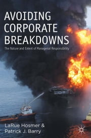 Avoiding Corporate Breakdowns - The Nature and Extent of Managerial Responsibility ebook by L. Hosmer,P. Barry