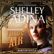Fields of Air - A Steampunk Adventure Novel 有聲書 by Shelley Adina