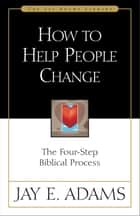 How to Help People Change ebook by Jay E. Adams