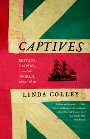 Captives - Britain, Empire, and the World, 1600-1850 ebook by Linda Colley
